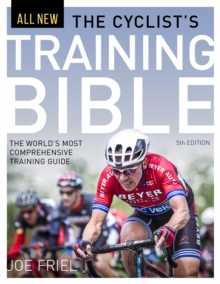 The Cyclist's Training Bible : The World's Most Comprehensive Training Guide, EPUB eBook