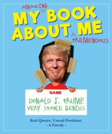My Amazing Book About Tremendous Me (A Parody) : Donald J. Trump - Very Stable Genius, Hardback Book
