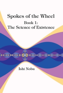 Spokes of the Wheel, Book 1: The Science of Existence, Hardback Book
