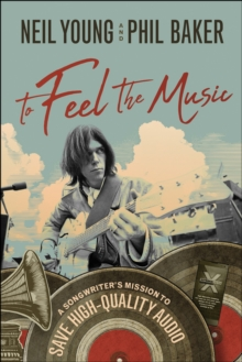 To Feel the Music : A Songwriter's Mission to Save High-Quality Audio, Hardback Book
