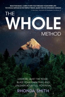 The Whole Method : Leaders: Quiet the Noise, Blaze Your Own Trail, and Expand Into Your Full Potential, Paperback / softback Book