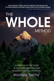 The Whole Method : Leaders: Quiet the Noise, Blaze Your Own Trail and Unleash Your Full Potential, EPUB eBook