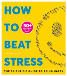 How To Beat Stress : The Scientific Guide to Being Happy, Paperback / softback Book