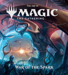The Art of Magic: The Gathering - War of the Spark, Hardback Book