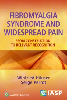 Fibromyalgia Syndrome and Widespread Pain : From Construction to Relevant Recognition, Paperback / softback Book