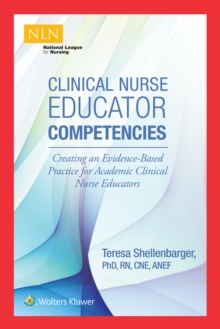 Clinical Nurse Educator Competencies : Creating an Evidence-Based Practice for Academic Clinical Nurse Educators, Paperback Book