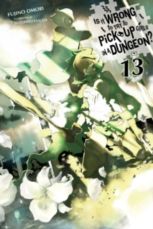 Is It Wrong to Try to Pick Up Girls in a Dungeon?, Vol. 13 (light novel), Paperback / softback Book