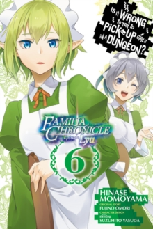 Is It Wrong to Try to Pick Up Girls in a Dungeon? Familia Chronicle Episode Lyu, Vol. 6 (manga), Paperback / softback Book
