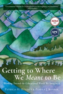Getting to Where We Meant to Be : Working Toward the Educational World We Imagine/d, EPUB eBook