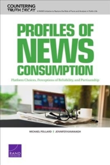 Profiles of News Consumption : Platform Choices, Perceptions of Reliability, and Partisanship, Paperback / softback Book