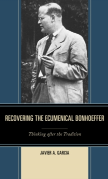 Recovering the Ecumenical Bonhoeffer : Thinking after the Tradition, EPUB eBook