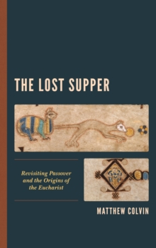 The Lost Supper : Revisiting Passover and the Origins of the Eucharist, EPUB eBook
