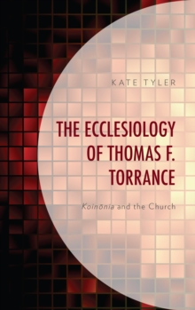The Ecclesiology of Thomas F. Torrance : Koinonia and the Church, EPUB eBook