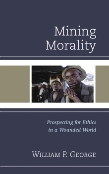 Mining Morality : Prospecting for Ethics in a Wounded World, EPUB eBook