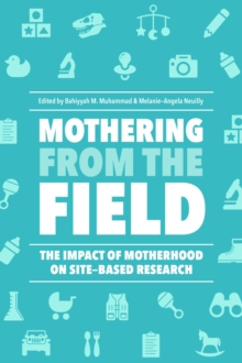 Mothering from the Field : The Impact of Motherhood on Site-Based Research, Paperback / softback Book