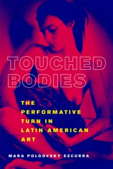 Touched Bodies : The Performative Turn in Latin American Art, PDF eBook