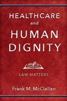 Healthcare and Human Dignity : Law Matters, Hardback Book