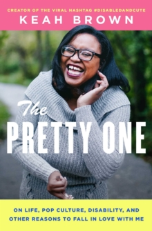 The Pretty One : On Life, Pop Culture, Disability, and Other Reasons to Fall in Love with Me, Paperback / softback Book