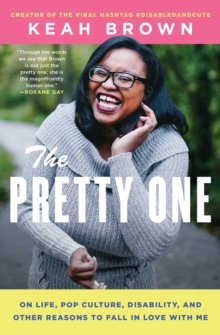 The Pretty One : On Life, Pop Culture, Disability, and Other Reasons to Fall in Love with Me, EPUB eBook