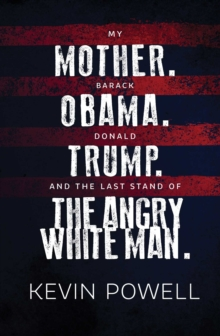 My Mother. Barack Obama. Donald Trump. And the Last Stand of the Angry White Man., Paperback / softback Book