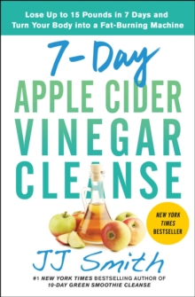 7-Day Apple Cider Vinegar Cleanse : Lose Up to 15 Pounds in 7 Days and Turn Your Body into a Fat-Burning Machine, EPUB eBook
