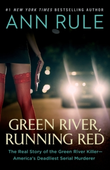 Green River, Running Red : The Real Story of the Green River Killer-America's Deadliest Serial Murderer, Paperback / softback Book