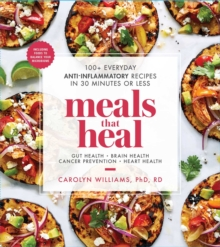Meals That Heal : 100+ Everyday Anti-Inflammatory Recipes in 30 Minutes or Less, Paperback / softback Book