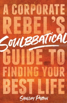 Soulbbatical : A Corporate Rebel's Guide to Finding Your Best Life, Hardback Book