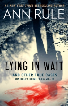 Lying in Wait : Ann Rule's Crime Files: Vol.17, Paperback / softback Book