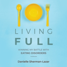 Living FULL : Winning My Battle with Eating Disorders, eAudiobook MP3 eaudioBook