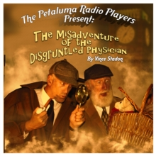 The Petaluma Radio Players Present: The Misadventure of the Disgruntled Physician, eAudiobook MP3 eaudioBook