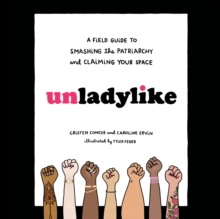 Unladylike : A Field Guide to Smashing the Patriarchy and Claiming Your Space, eAudiobook MP3 eaudioBook
