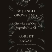 The Jungle Grows Back : America and Our Imperiled World, eAudiobook MP3 eaudioBook