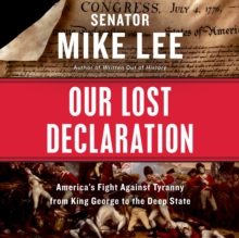 Our Lost Declaration : America's Fight Against Tyranny from King George to the Deep State, eAudiobook MP3 eaudioBook