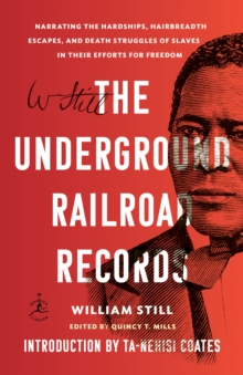 The Underground Railroad Records : Narrating the Hardships, Hairbreadth Escapes, and Death Struggles of Slaves in Their Efforts for Freedom, Paperback / softback Book
