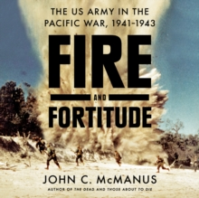 Fire and Fortitude : The US Army in the Pacific War, 1941-1943, eAudiobook MP3 eaudioBook