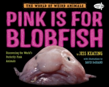 Pink Is For Blobfish : Discovering the World's Perfectly Pink Animals, Paperback / softback Book