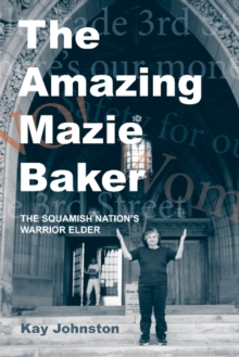 The Amazing Mazie Baker : The Story of a Squamish Nation's Warrior Elder, Paperback / softback Book
