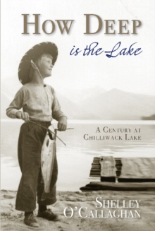 How Deep is the Lake : A Century at Chilliwack Lake, Paperback Book