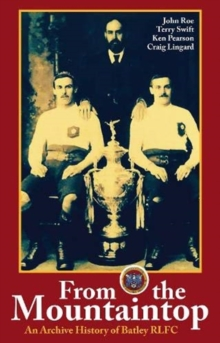 From the Mountaintop : An archive history of Batley RLFC, Paperback / softback Book