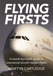 Flying Firsts : A month-by-month guide to commercial aircraft maiden flights, Paperback / softback Book