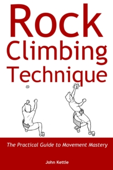 Rock Climbing Technique : The Practical Guide to Movement Mastery, EPUB eBook