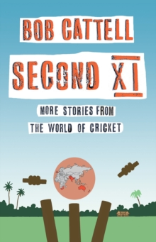 Second XI : More Stories from the World of Cricket, Paperback Book