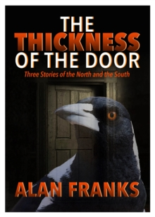 The Thickness of the Door : Three Stories of the North and the South, Paperback / softback Book