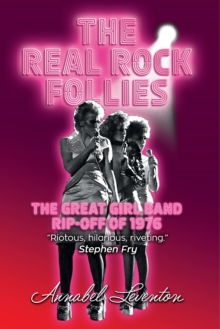 The Real Rock Follies : The Great Girl Band Rip-Off of 1976, Paperback Book
