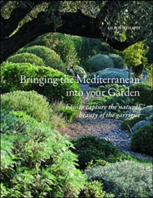 Bringing the Mediterranean into your Garden : How to Capture the Natural Beauty of the Garrigue, Hardback Book
