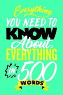 Everything You Need to Know About Everything in 500 Words, Paperback Book