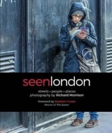SEEN LONDON : streets . people . places . photography by Richard Morrison, Hardback Book