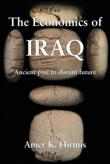 The Economics of Iraq : Ancient past to distant future, Paperback Book