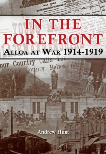 IN THE FOREFRONT : ALLOA AT WAR 1914-1919, Paperback / softback Book